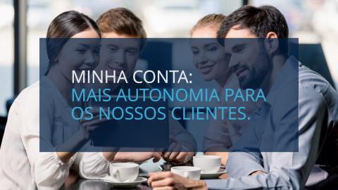 Minha Conta: mais autonomia para os nossos clientes