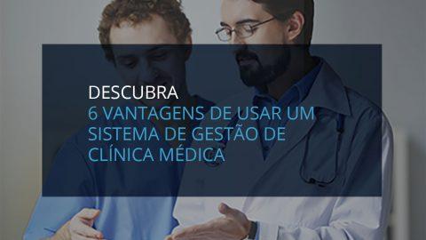 Descubra 6 vantagens de usar um sistema de gestão de clínica médica